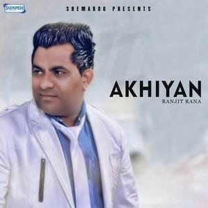 akhiyan-ranjit-rana-prince-ghuman-songs