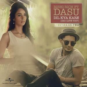 dil-kya-kare-did-i-love-you-song-feat-rishi-rich-dasu