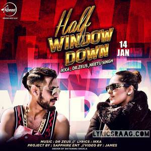 Half Window Down Lyrics: Ikka Ft Dr  Zeus, Neetu Singh