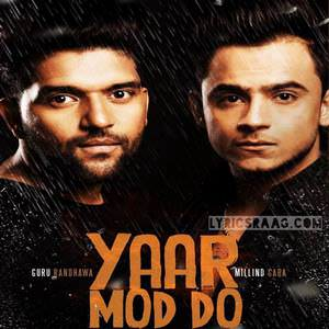 yaar-mod-do-guru-randhawa-feat-millind-gaba-paisa-pyar-songs