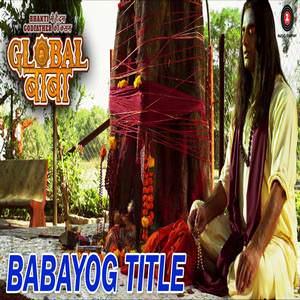 Babayog Title Song Lyrics: Divya Kumar
