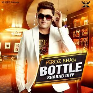 bottle-sharab-diye-song-feroz-khan-new-single