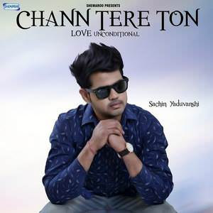love-unconditional-song-sachin-yaduvanshi-chann-tere-ton