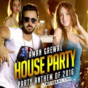 House Party Song Lyrics Ft Aman Grewa, G Skillz Party Anthem Of 2016