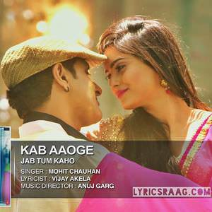 kab-aaoge-mohit-chauhan-jab-tum-kaho-songs