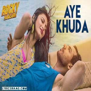 aye-khuda-song-rahat-fateh-ali-khan-rocky-handsome