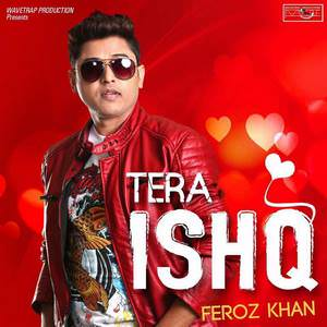 tera-ishq-feroz-khan-romantic-songs