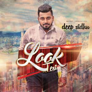 Look Teri by Deep Sidhu Songs
