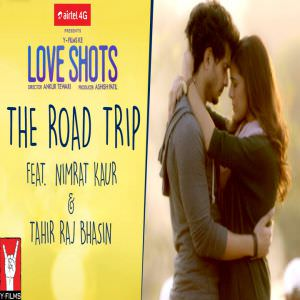ost-love-shot-1-song-nimrat-kaur-tahir-raj-bhasin-the-road-trip