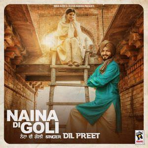 naina-di-goli-dil-preet-songs
