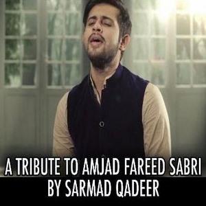 A TRIBUTE TO AMJAD FAREED SABRI (LATE) BY SARMAD QADEER