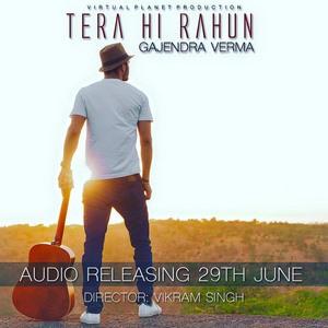 Gajendra Verma singer tera hi rahun