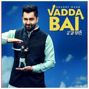 Sharry Mann vadda bai song