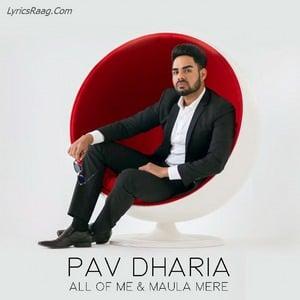 All Of Me & Maula Mere - Pav Dharia songs