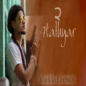Vadda Grewal - new - hathyaar - song