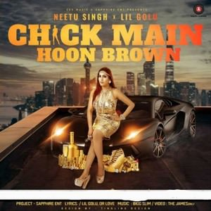 chick-main-hoon-brown-lyrics-by-neetu-singh
