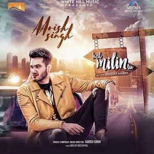 Kal Milin Tu Lyrics - Aarish Singh 1