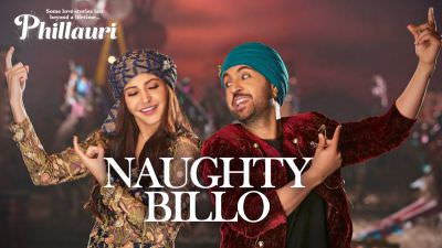 Phillauri Naughty Billo Anushka Sharma, Diljit Dosanjh