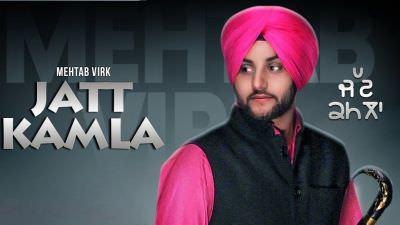 Mehtab Virk Jatt Kamla Songs