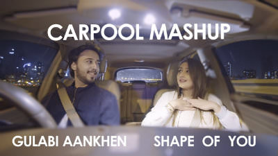 Shape Of You / Gulabi Aankhen (Carpool Mashup) - Sandesh Motwani ft. Dhvani Bhanushali