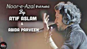 Atif Aslam New Kalam Noor-e-Azal With Abida Parveen For Ramadan OST 2017