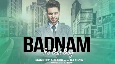 BADNAM (The Bad Boy) Mankirt Aulakh Ft Parmish Verma