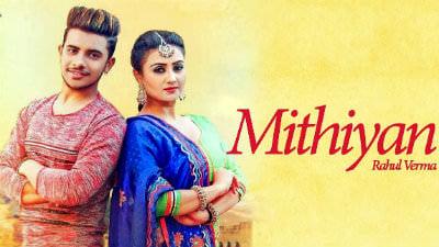 Mithiyan Rahul Verma New Punjabi Songs 2017