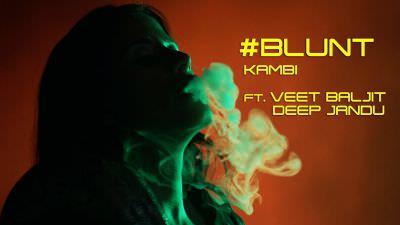 Blunt - KAMBI ft. Veet Baljit song