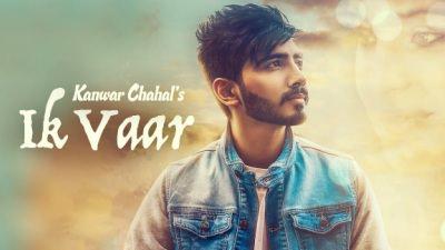 Ik Vaar song Kanwar Chahal
