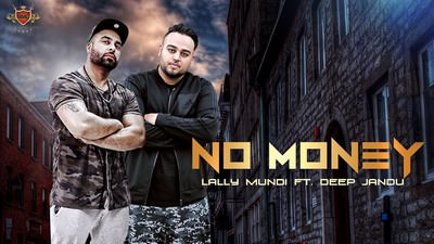 NO MONEY (FULL SONG) Lally Mundi Ft. Deep Jandu