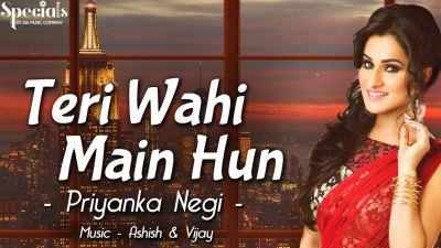 Teri Wahi Main Hun song Priyanka Negi