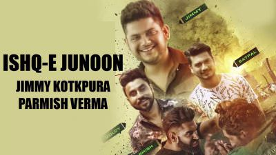 Ishq E Junoon song Jimmy Kotkapura