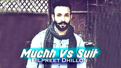 Muchh Vs Suit (FULL SONG) - Dilpreet Dhillon