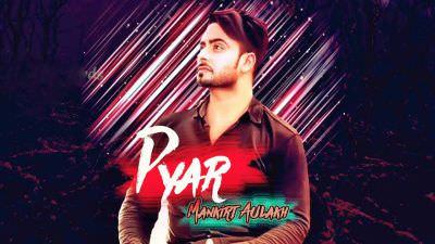 Pyar (FULL SONG) - Mankirt Aulakh