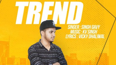 trend ( Full Song) Singh Gavy