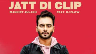 Jatt Di Clip – Mankirt Aulakh & DJ Flow