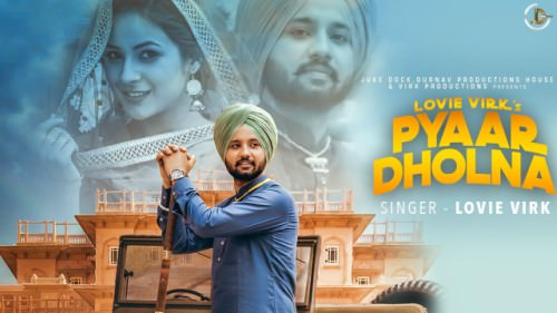 PYAAR DHOLNA (FULL SONG ) LOVIE VIRK