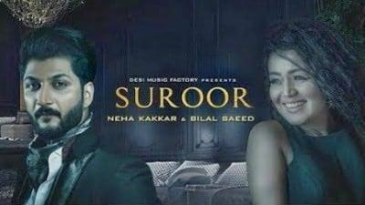 Suroor Lyrics – Neha Kakkar & Bilal Saeed