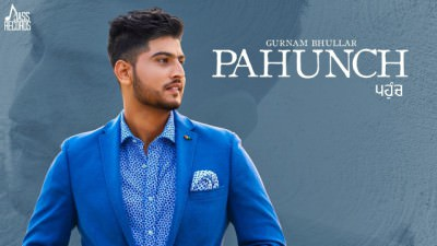 Pahunch song Gurnam Bhullar Ft. KV Singh