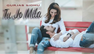 Gurjas Sidhu - Tu Jo Mila Latest Hindi Song 2018