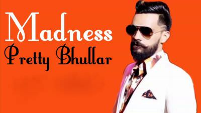 madness song lyrics pretty bhullar