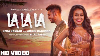 La La La - Neha Kakkar ft. Arjun Kanungo