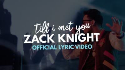 Zack Knight – Till I Met You