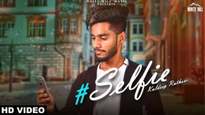Selfie (Full Song) Kuldeep Rathorr