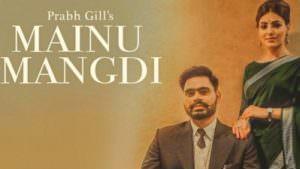 Mainu Mangdi song Prabh Gill