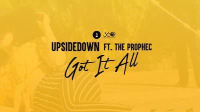 The PropheC – Got It All Ft UpsideDown