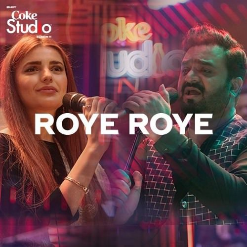 Roye Roye lyrics Sahir Ali Bagga and Momina Mustehsan, Coke Studio