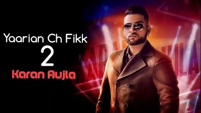 Yaarian Ch Fikk 2 song Karan Aujla (1)