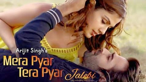 Mera Pyar Tera Pyar - Jalebi Arijit Singh Full Song(1)