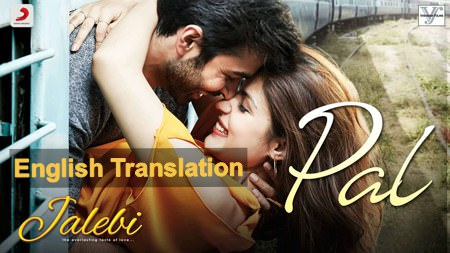 PAL SONG LYRICS TRANSLATION - JALEBI MOVIE [Arijit Singh]